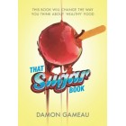 That Sugar Book By Damon Gameau RRP $34.95